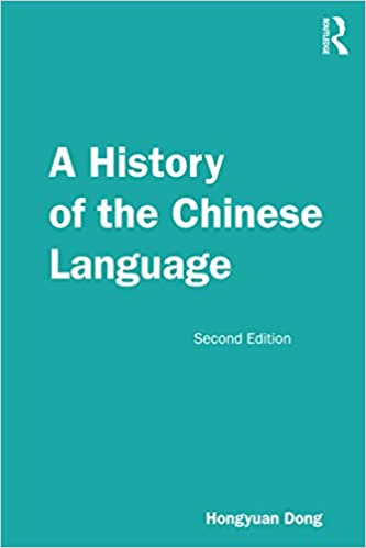 A History of the Chinese Language, 2nd edition, by Hongyuan Dong